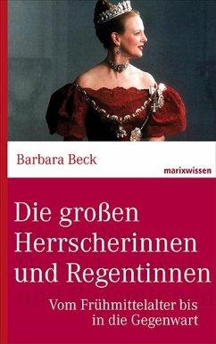Die großen Herrscherinnen und Regentinnen - Beck, Barbara