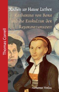 Kochen im Hause Luther - Correll, Thomas