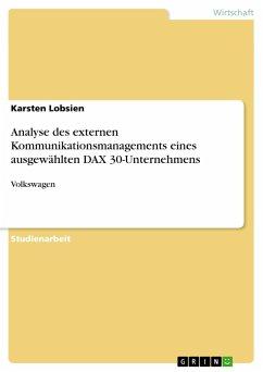 Analyse des externen Kommunikationsmanagements eines ausgewählten DAX 30-Unternehmens - Lobsien, Karsten