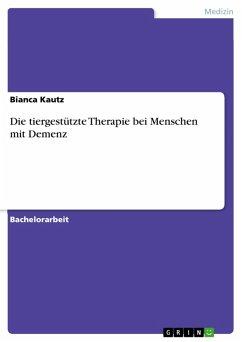 Die tiergestützte Therapie bei Menschen mit Demenz (eBook, ePUB)