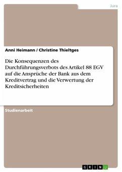 Die Konsequenzen des Durchführungsverbots des Artikel 88 EGV auf die Ansprüche der Bank aus dem Kreditvertrag und die Verwertung der Kreditsicherheiten (eBook, ePUB)