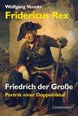 Fridericus Rex. Friedrich der Große