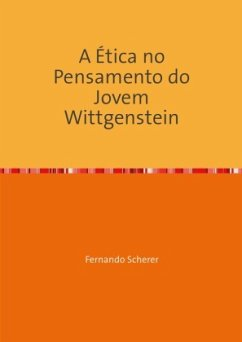 A Ética no Pensamento do Jovem Wittgenstein - Scherer, Fernando