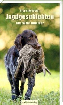 Jagdgeschichten aus Wald und Flur - Skodowski, Bruno