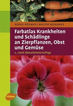 Farbatlas Krankheiten und Schädlinge an Zierpflanzen, Obst und Gemüse (eBook, PDF) - Böhmer, Bernd; Wohanka, Walter