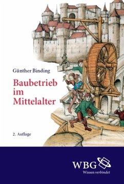 Baubetrieb im Mittelalter (eBook, PDF) - Binding, Günther