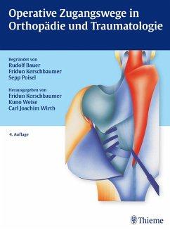 Operative Zugangswege in Orthopädie und Traumatologie (eBook, PDF) - Weise, Kuno; Wirth, Carl Joachim; Kerschbaumer, Fridun