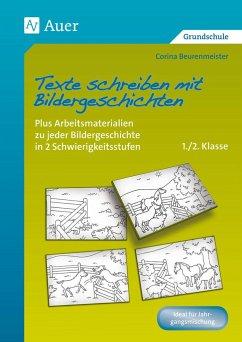 Texte schreiben mit Bildergeschichten 1.-2. Klasse - Beurenmeister, Corina