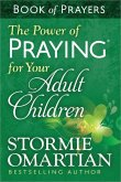 The Power of Praying (R) for Your Adult Children Book of Prayers