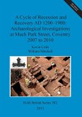 A Cycle of Recession and Recovery AD 1200-1900: Archaeological Investigations at Much Park Street, Coventry 2007 to 2010