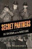 Secret Partners: Big Tom Brown and the Barker Gang