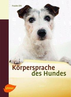 Körpersprache des Hundes - Ohl, Frauke