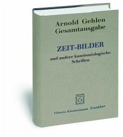 Gesamtausgabe Bd. 9 / Zeit-Bilder und weitere kunstsoziologische Schriften - Gehlen, Arnold