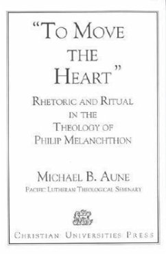 Rhetoric and Ritual in the Theology of Philip Melanchthon: 'To Move the Heart' - Aune, Michael Bjerknes