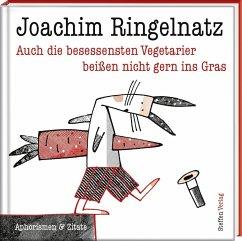 Auch die besessensten Vegetarier beißen nicht gern ins Gras - Ringelnatz, Joachim