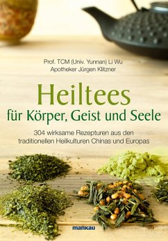 Heiltees für Körper, Geist und Seele (eBook, PDF) - Wu, Li; Klitzner, Jürgen