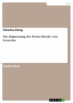 Die Abgrenzung der Freien Berufe vom Gewerbe - König, Christina
