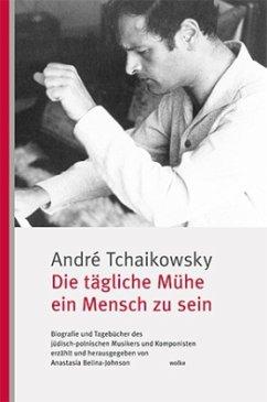 Die tägliche Mühe ein Mensch zu sein - Tchaikowsky, André