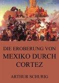 Die Eroberung von Mexiko durch Cortez (eBook, ePUB)