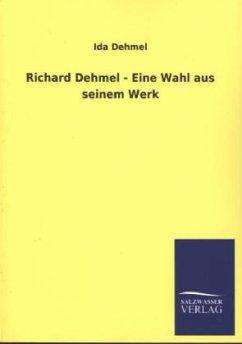 Richard Dehmel - Eine Wahl aus seinem Werk - Dehmel, Ida