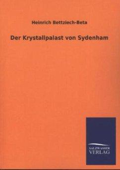 Der Krystallpalast von Sydenham - Bettziech-Beta, Heinrich