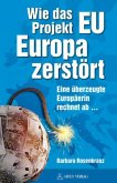 Wie das Projekt EU Europa zerstört