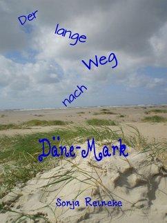 Der lange Weg nach Däne-Mark (eBook, ePUB) - Reineke, Sonja
