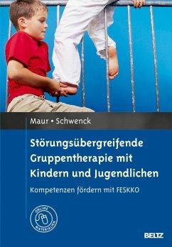 Störungsübergreifende Gruppentherapie mit Kindern und Jugendlichen (eBook, PDF) - Schwenck, Christina; Maur, Sabine