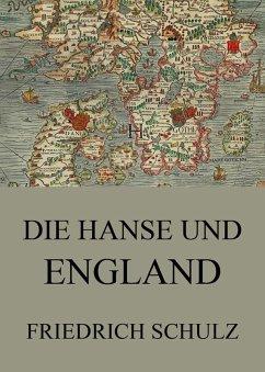 Die Hanse und England (eBook, ePUB) - Schulz, Friedrich