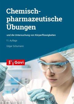 Chemisch-pharmazeutische Übungen und die Untersuchung von Körperflüssigkeiten - Schumann, Edgar