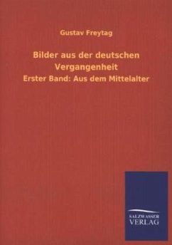 Bilder aus der deutschen Vergangenheit - Freytag, Gustav
