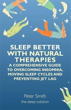 Sleep Better with Natural Therapies: A Comprehensive Guide to Overcoming Insomnia, Moving Sleep Cycles and Preventing Jet Lag - Smith, Peter