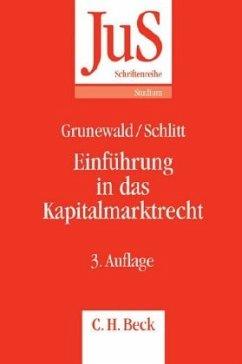 Einführung in das Kapitalmarktrecht - Grunewald, Barbara; Schlitt, Michael
