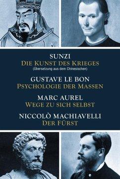 Die Kunst des Krieges - Psychologie der Massen - Wege zu sich selbst - Der Fürst - Sun Tsu;Le Bon, Gustave;Marc Aurel