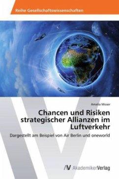 Chancen und Risiken strategischer Allianzen im Luftverkehr - Moser, Amalia