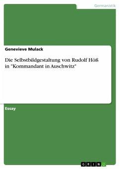 """Die Selbstbildgestaltung von Rudolf Höß in """"Kommandant in ..."""