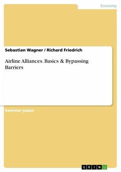 Airline Alliances. Basics & Bypassing Barriers - Wagner, Sebastian;Friedrich, Richard