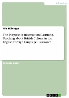 The Purpose of Intercultural Learning. Teaching about British Culture in the English Foreign Language Classroom