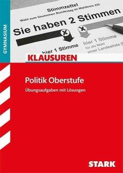 Klausuren Politik Oberstufe - Bauer, Jan P.; Bednarz, Michael; Koch, Philipp; Prochnow, Stefan; Schnakenberg, Ulrich