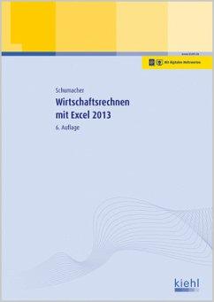 Wirtschaftsrechnen mit Excel 2013 - Schumacher, Bernt