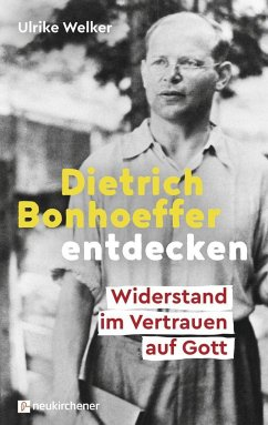 Dietrich Bonhoeffer entdecken - Welker, Ulrike