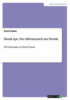 Skunk Ape. Der Affenmensch aus Florida