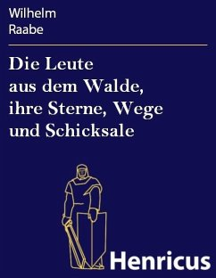 Die Leute aus dem Walde, ihre Sterne, Wege und Schicksale (eBook, ePUB) - Raabe, Wilhelm