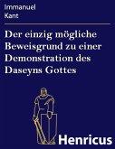 Der einzig mögliche Beweisgrund zu einer Demonstration des Daseyns Gottes (eBook, ePUB)