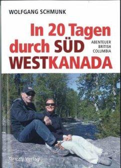 In 20 Tagen durch Südwestkanada - Schmunk, Wolfgang