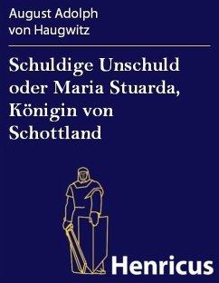 Schuldige Unschuld oder Maria Stuarda, Königin von Schottland (eBook, ePUB) - Haugwitz, August Adolph von