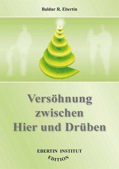 Versöhnung zwischen Hier und Drüben (eBook, ePUB) - Ebertin, Phil.