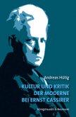 Kultur und Kritik der Moderne bei Ernst Cassirer