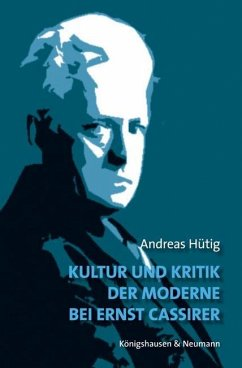 Kultur und Kritik der Moderne bei Ernst Cassirer - Hütig, Andreas