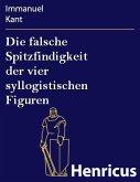 Die falsche Spitzfindigkeit der vier syllogistischen Figuren (eBook, ePUB)